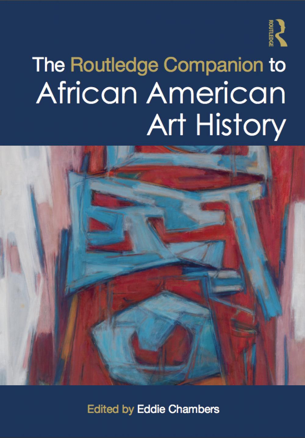 Book cove for routledge companion to african american art history written by preeminent UT Austin professor Eddie Chambers that questions role and nature of categorization