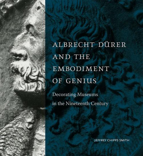 Cover of book entitled Albrecht Dürer and the Embodiment of Genius: Decorating Museums in the Nineteenth Century